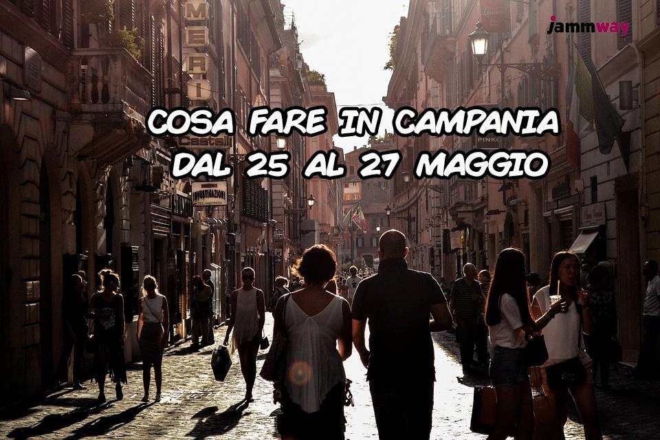 25-27 Maggio | Eventi del prossimo week end di Maggio in Campania