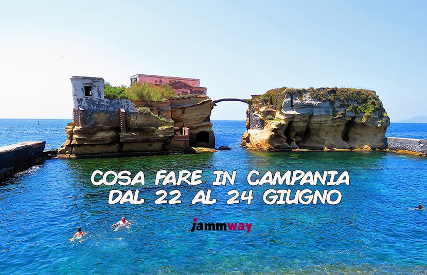 22-24 Giugno | Eventi, feste e sagre in Campania
